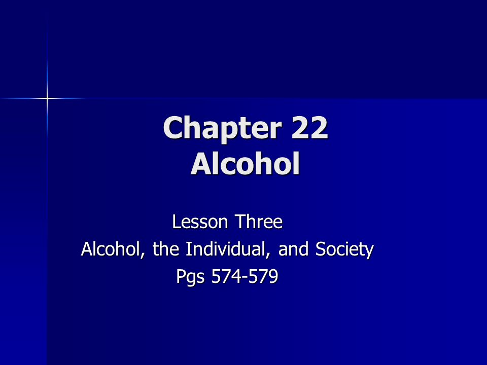Chapter 22 Alcohol Lesson Three Alcohol, the Individual, and Society Pgs