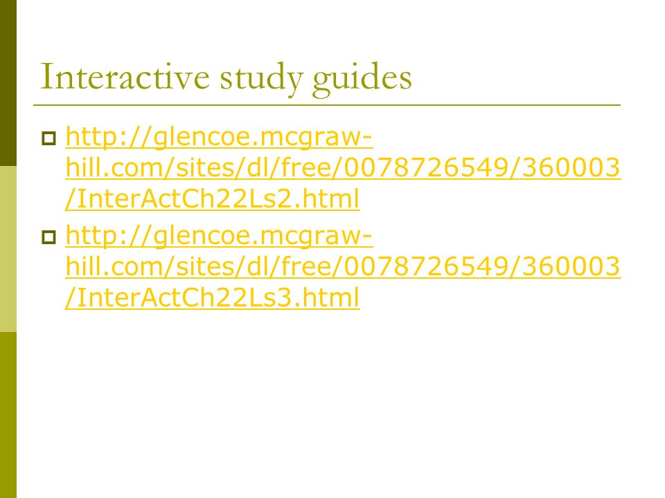 Interactive study guides    hill.com/sites/dl/free/ / /InterActCh22Ls2.html   hill.com/sites/dl/free/ / /InterActCh22Ls2.html    hill.com/sites/dl/free/ / /InterActCh22Ls3.html   hill.com/sites/dl/free/ / /InterActCh22Ls3.html