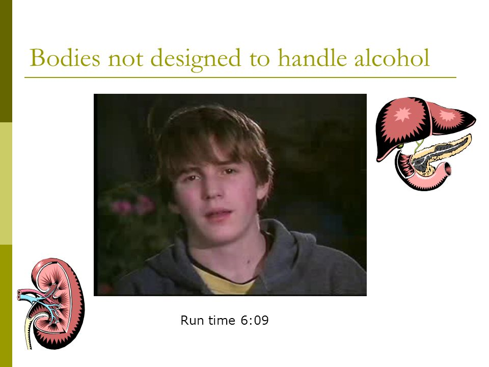 Bodies not designed to handle alcohol Run time 6:09