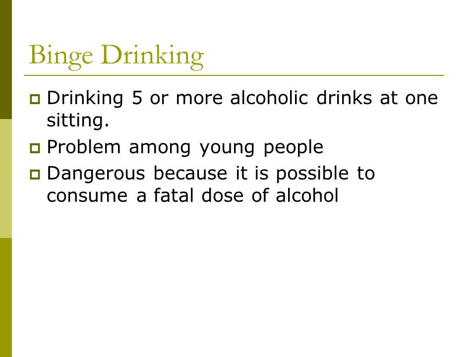Binge Drinking DDrinking 5 or more alcoholic drinks at one sitting.
