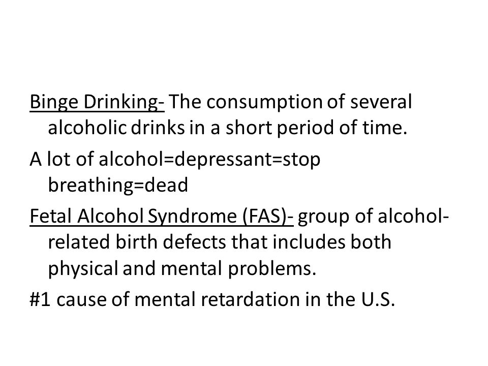 Binge Drinking- The consumption of several alcoholic drinks in a short period of time.