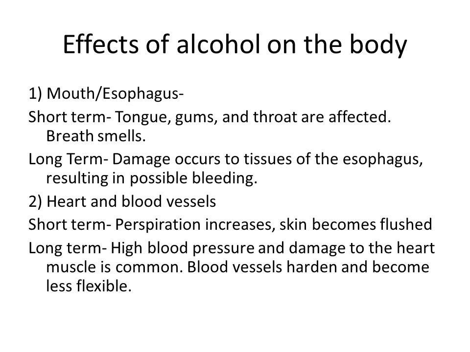 Effects of alcohol on the body 1) Mouth/Esophagus- Short term- Tongue, gums, and throat are affected.
