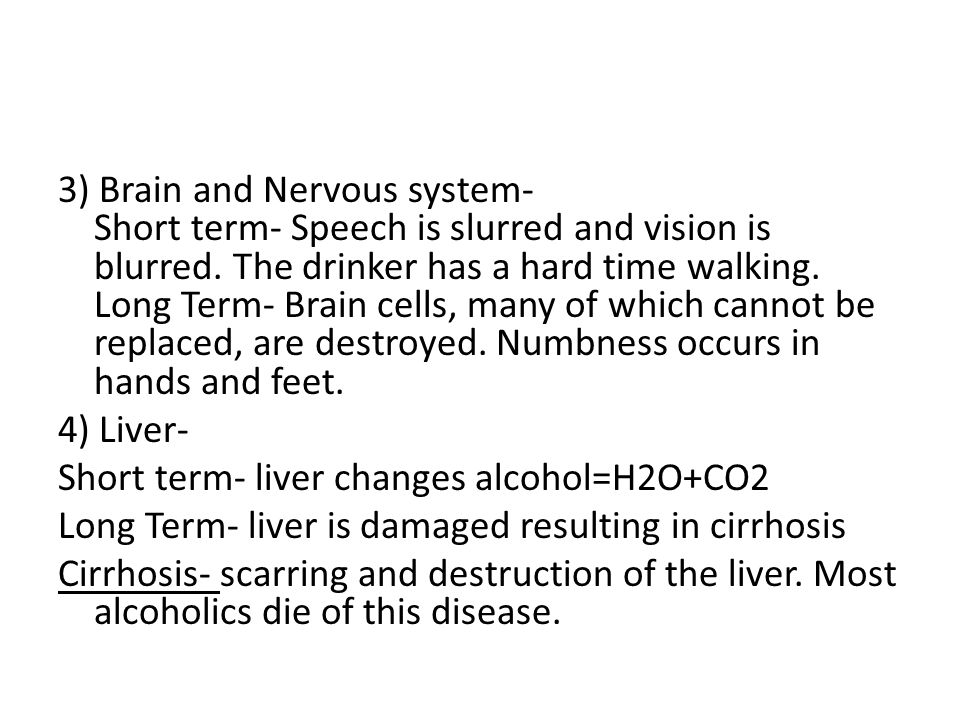 3) Brain and Nervous system- Short term- Speech is slurred and vision is blurred.