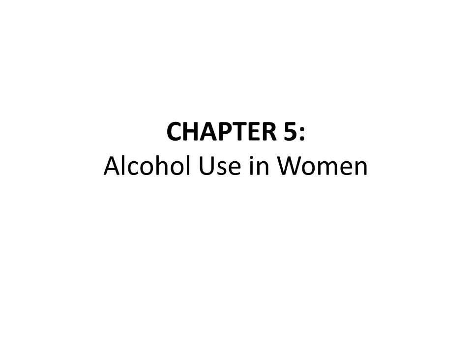 CHAPTER 5: Alcohol Use in Women