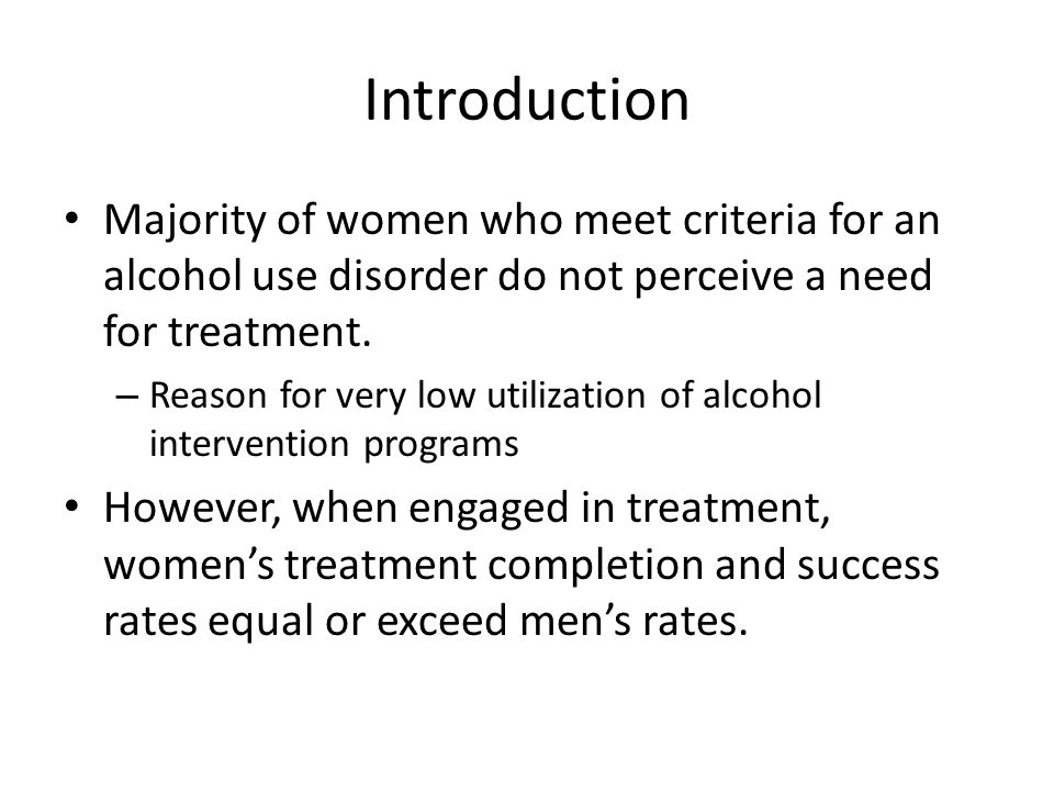 Introduction Majority of women who meet criteria for an alcohol use disorder do not perceive a need for treatment.