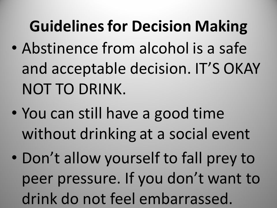 Guidelines for Decision Making Abstinence from alcohol is a safe and acceptable decision.