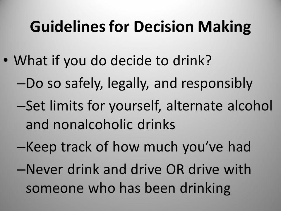 Guidelines for Decision Making What if you do decide to drink.