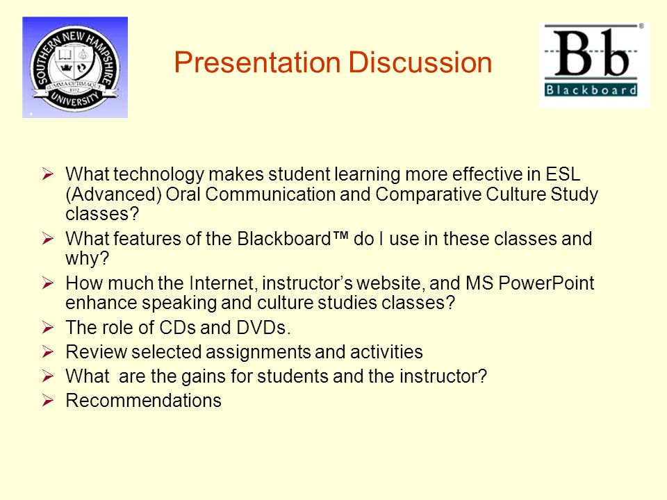Presentation Discussion  What technology makes student learning more effective in ESL (Advanced) Oral Communication and Comparative Culture Study classes.