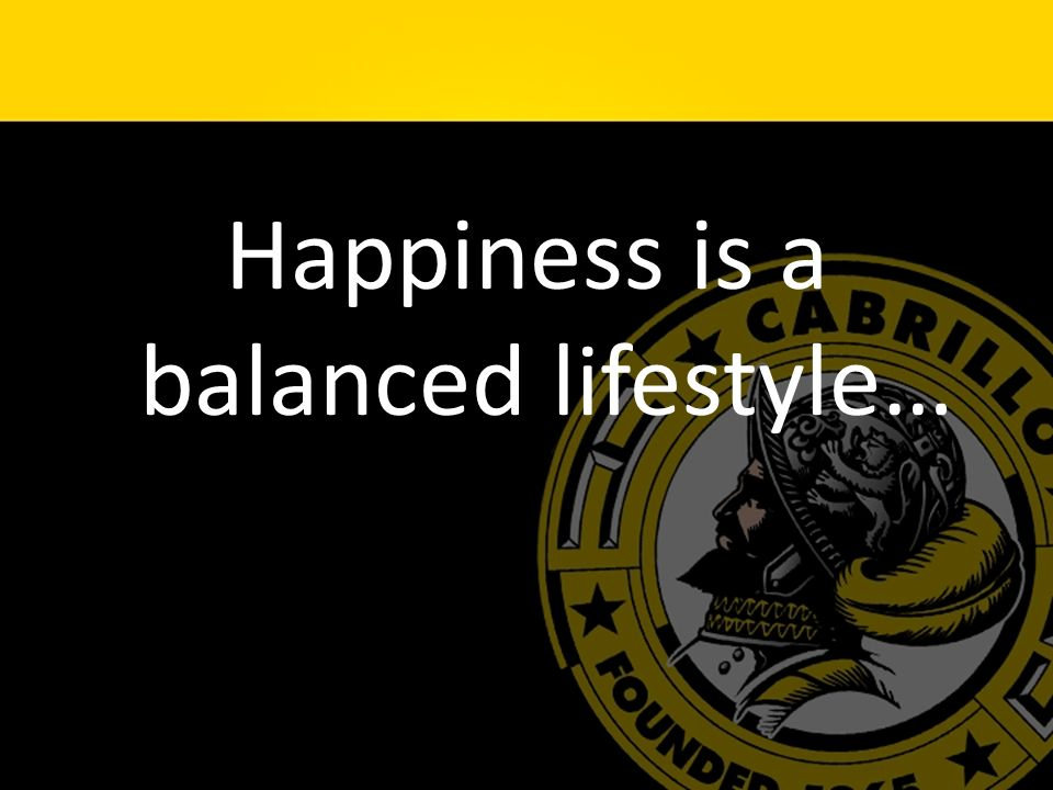 Happiness is a balanced lifestyle…