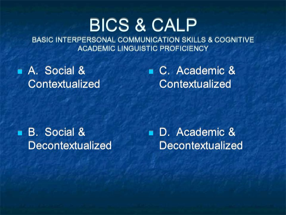 BICS & CALP BASIC INTERPERSONAL COMMUNICATION SKILLS & COGNITIVE ACADEMIC LINGUISTIC PROFICIENCY A.