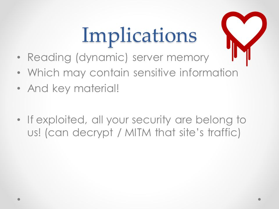 Implications Reading (dynamic) server memory Which may contain sensitive information And key material.