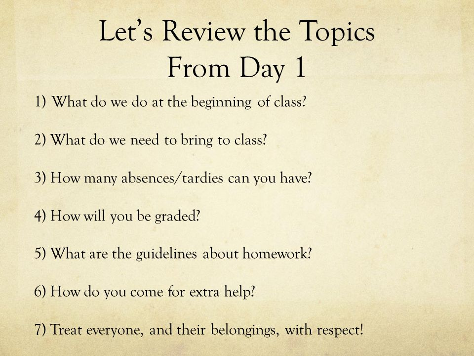 Let's Review the Topics From Day 1 1)What do we do at the beginning of class.