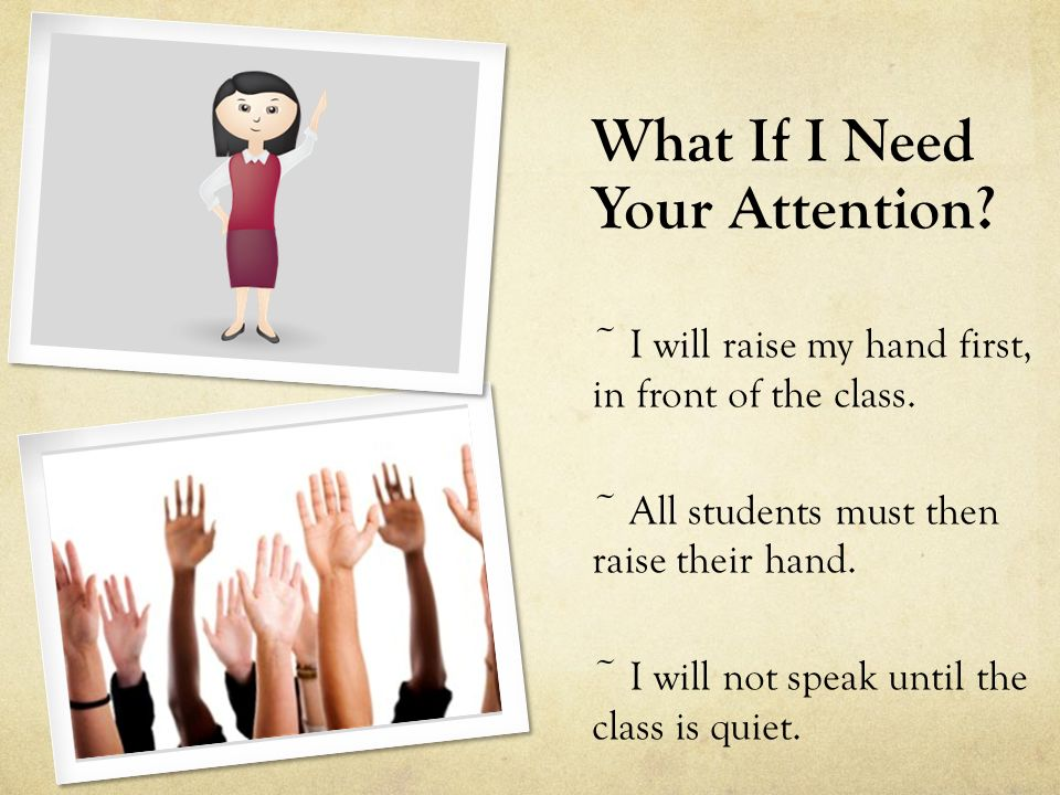 What If I Need Your Attention. ~ I will raise my hand first, in front of the class.