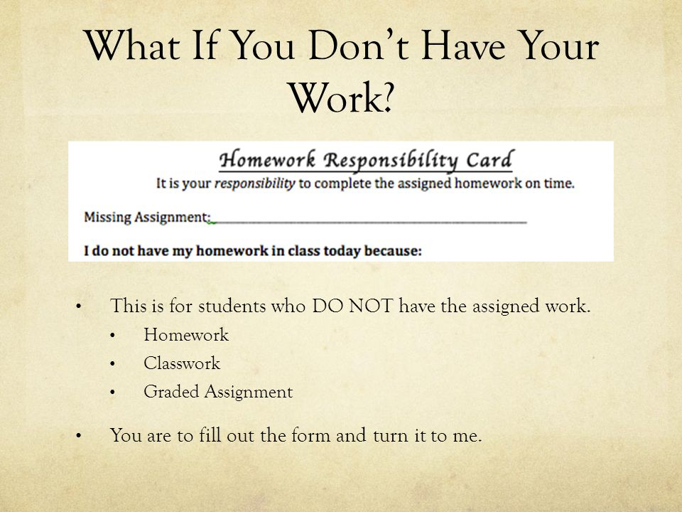 What If You Don't Have Your Work. This is for students who DO NOT have the assigned work.
