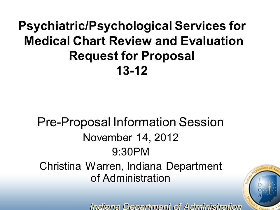 Psychiatric/Psychological Services for Medical Chart Review and Evaluation Request for Proposal Pre-Proposal Information Session November 14, :30PM Christina Warren, Indiana Department of Administration