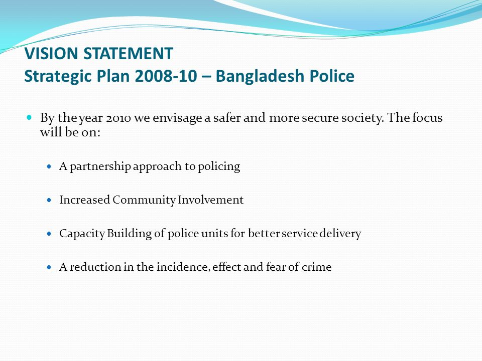 VISION STATEMENT Strategic Plan – Bangladesh Police By the year 2010 we envisage a safer and more secure society.