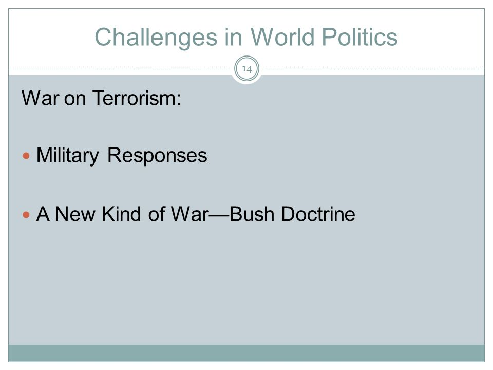 Challenges in World Politics War on Terrorism: Military Responses A New Kind of War—Bush Doctrine 14