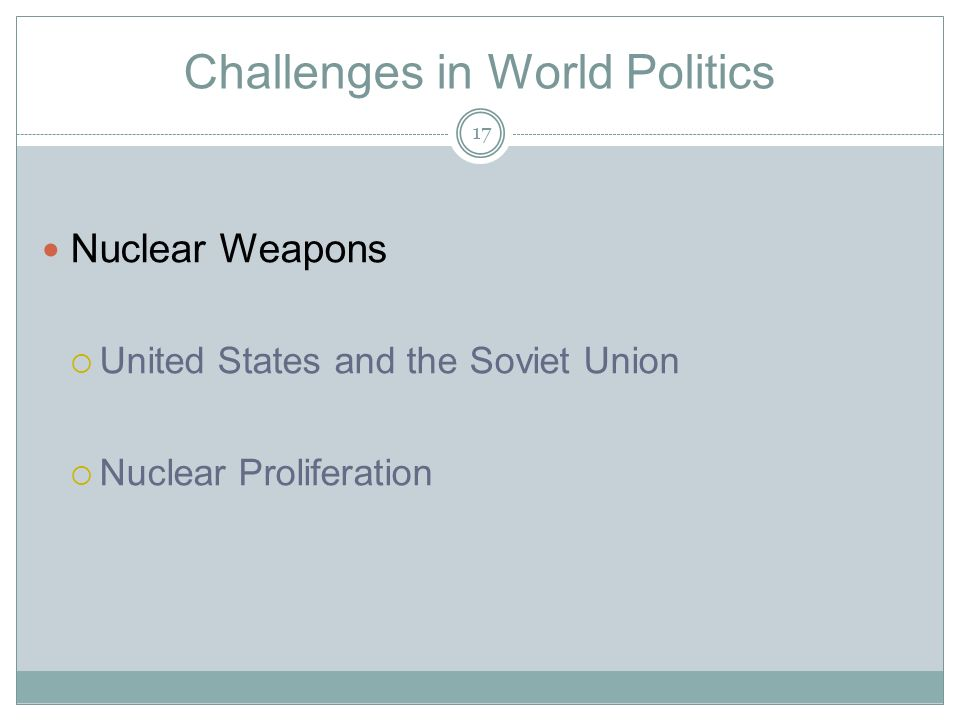 Challenges in World Politics Nuclear Weapons  United States and the Soviet Union  Nuclear Proliferation 17