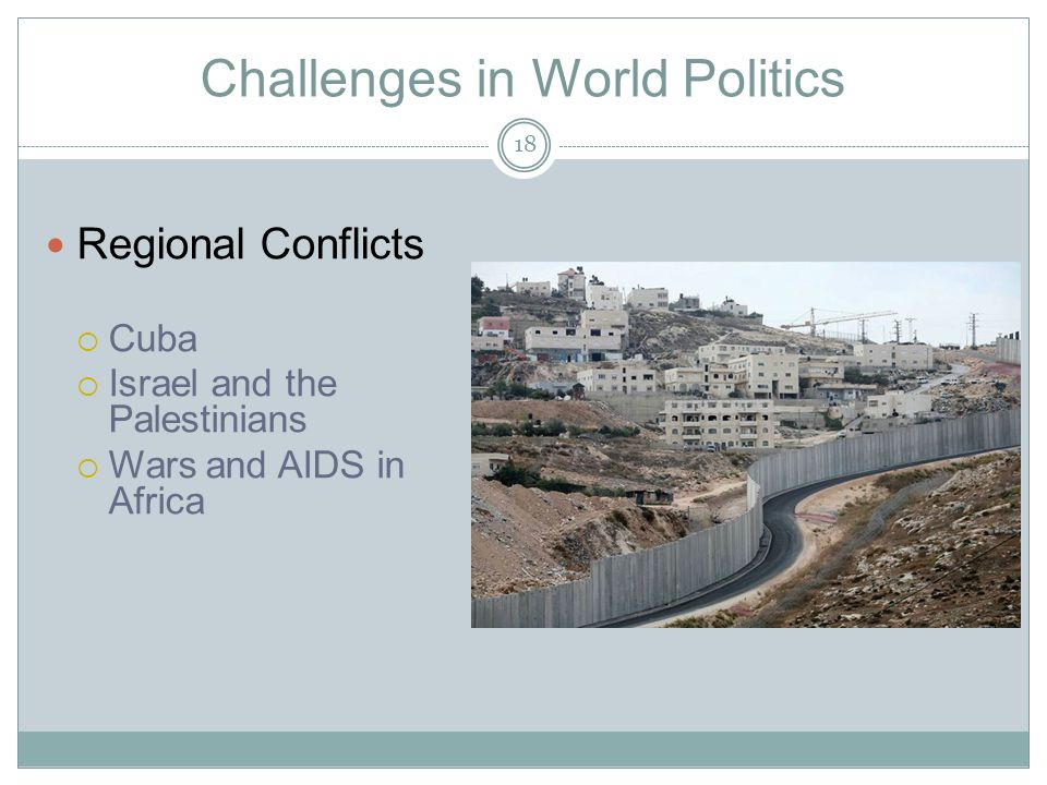 Challenges in World Politics Regional Conflicts  Cuba  Israel and the Palestinians  Wars and AIDS in Africa 18