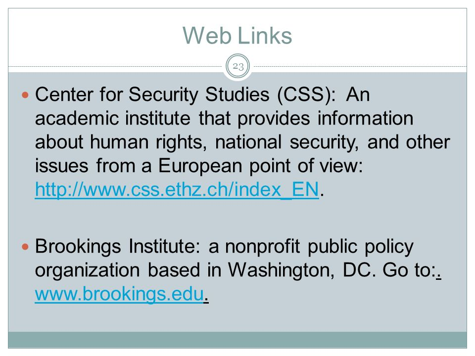 Web Links Center for Security Studies (CSS): An academic institute that provides information about human rights, national security, and other issues from a European point of view: