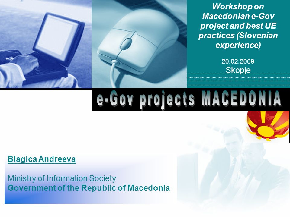 Company LOGO Workshop on Macedonian e-Gov project and best UE practices (Slovenian experience) Skopje Blagica Andreeva Ministry of Information Society Government of the Republic of Macedonia
