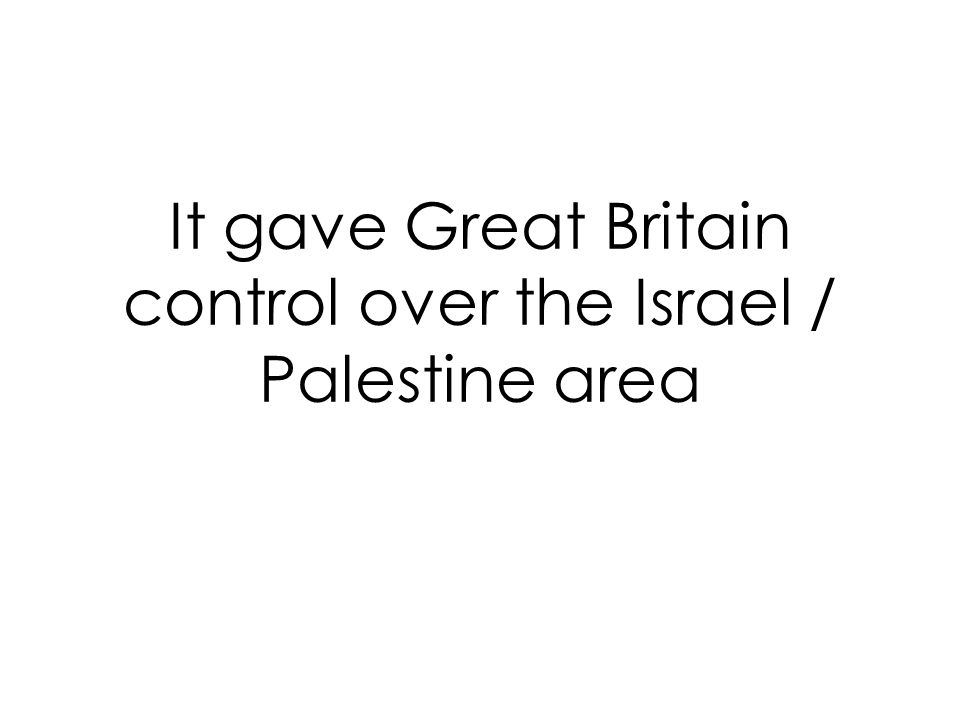 It gave Great Britain control over the Israel / Palestine area