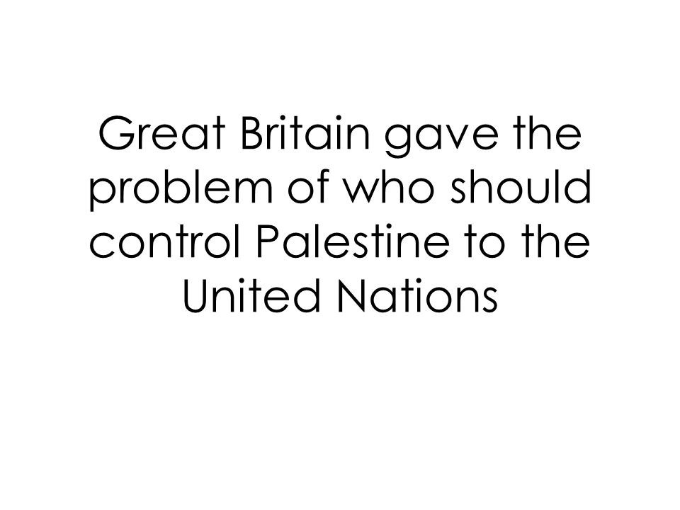 Great Britain gave the problem of who should control Palestine to the United Nations