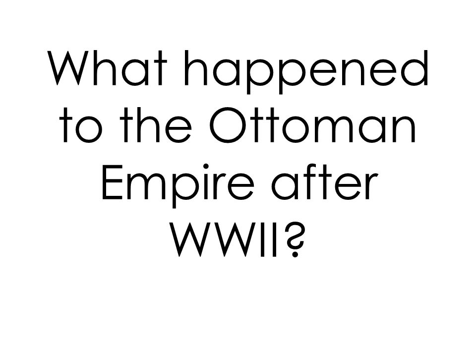 What happened to the Ottoman Empire after WWII