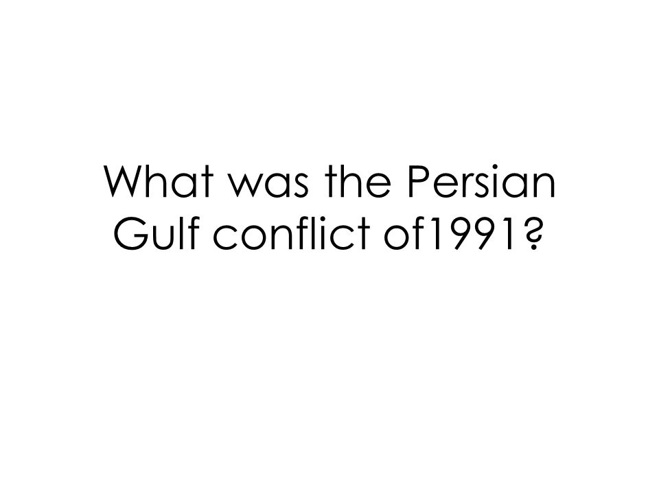 What was the Persian Gulf conflict of1991