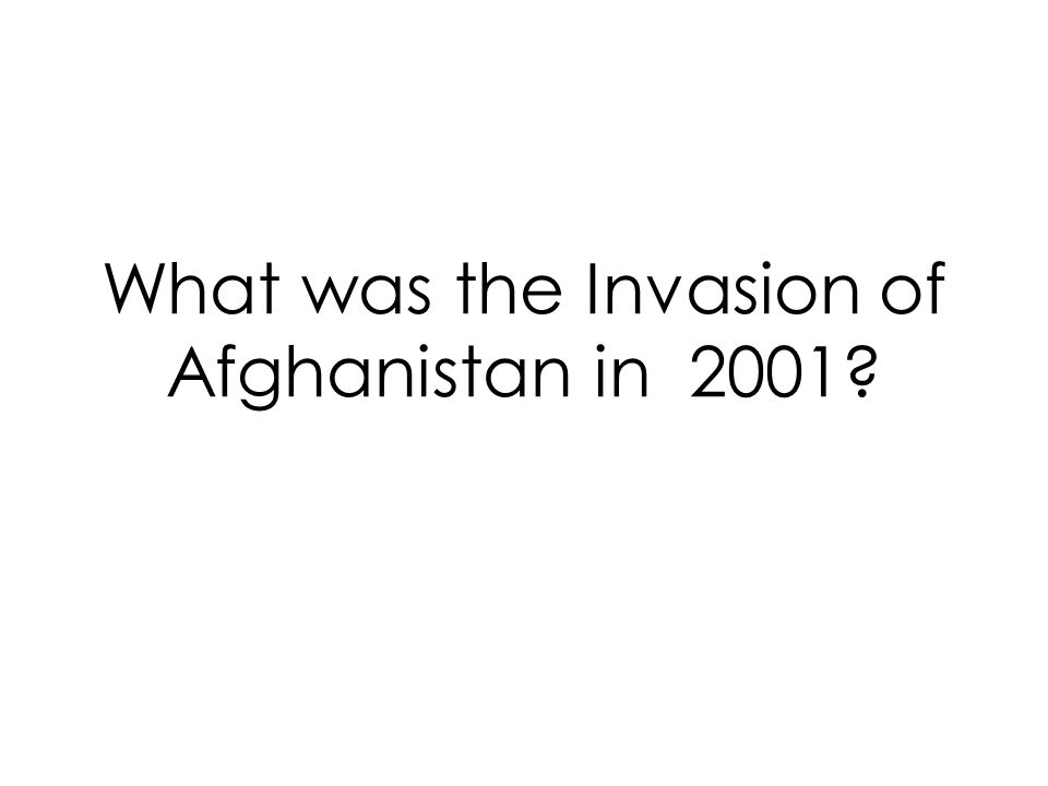 What was the Invasion of Afghanistan in 2001