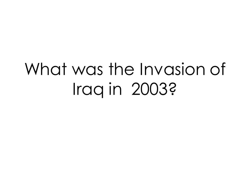 What was the Invasion of Iraq in 2003