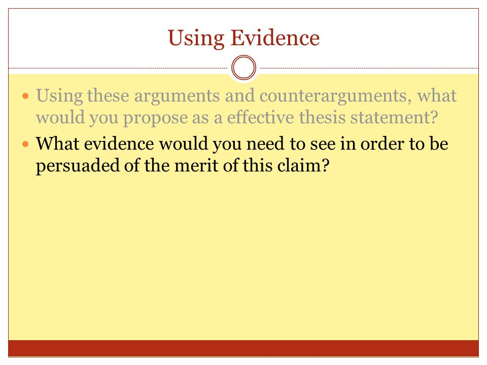 Using Evidence Using these arguments and counterarguments, what would you propose as a effective thesis statement.