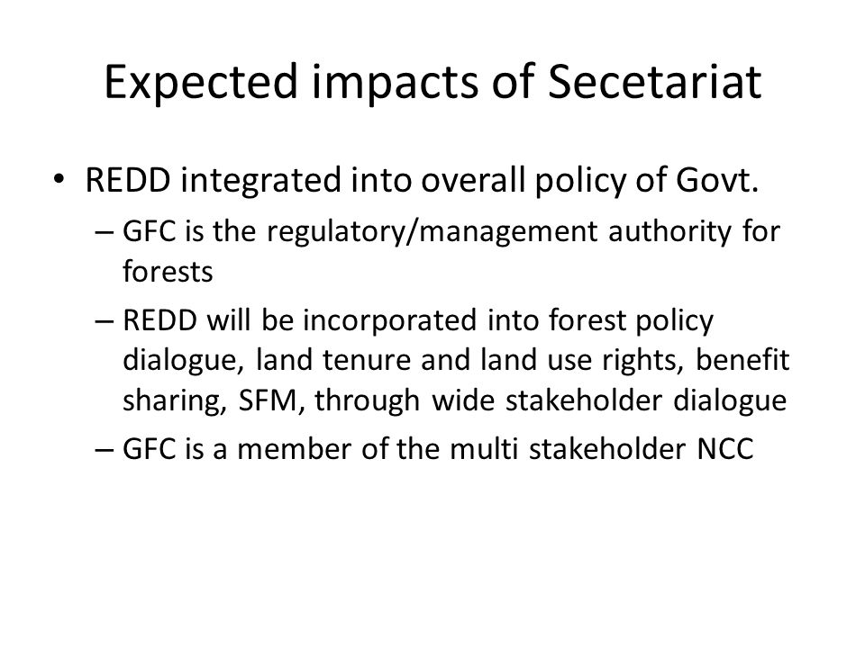 Expected impacts of Secetariat REDD integrated into overall policy of Govt.