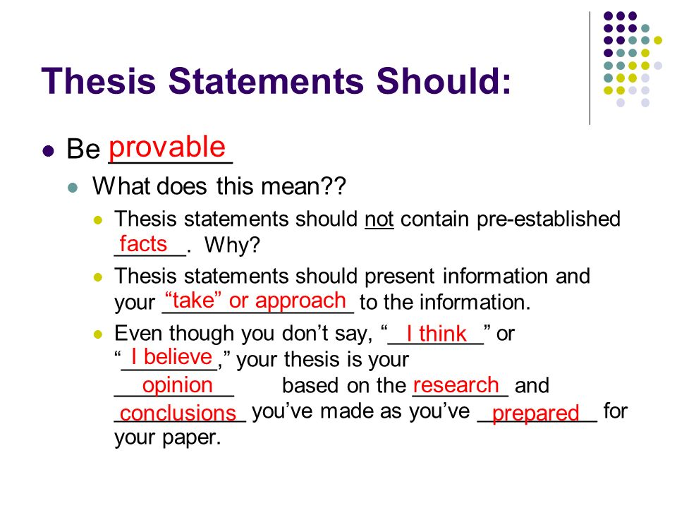 Thesis Statements Should: Be ________ What does this mean .