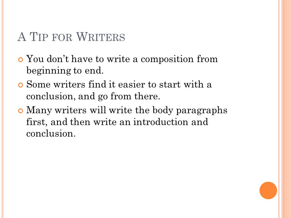 A T IP FOR W RITERS You don't have to write a composition from beginning to end.