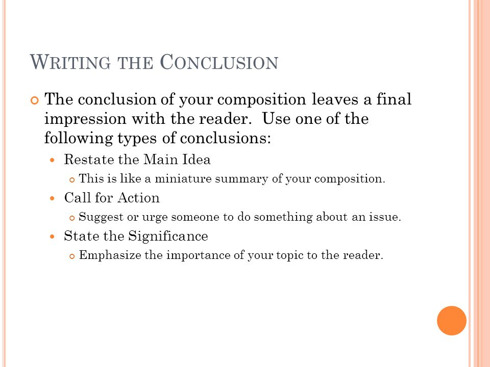 W RITING THE C ONCLUSION The conclusion of your composition leaves a final impression with the reader.