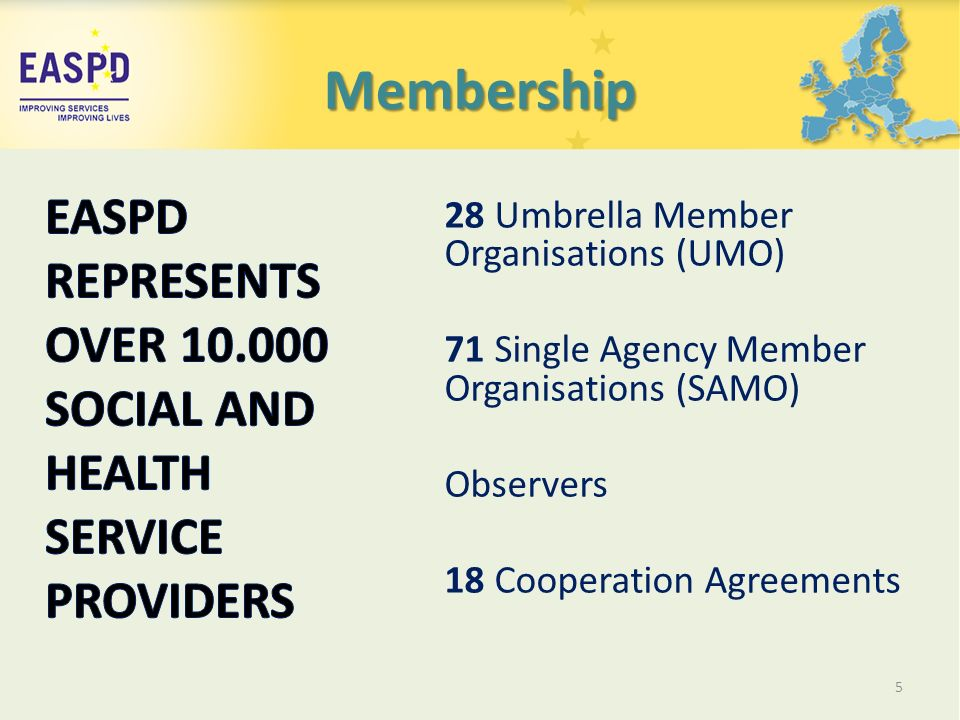 Membership 28 Umbrella Member Organisations (UMO) 71 Single Agency Member Organisations (SAMO) Observers 18 Cooperation Agreements 5