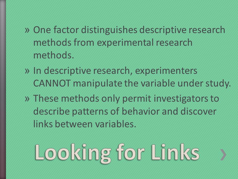 » One factor distinguishes descriptive research methods from experimental research methods.