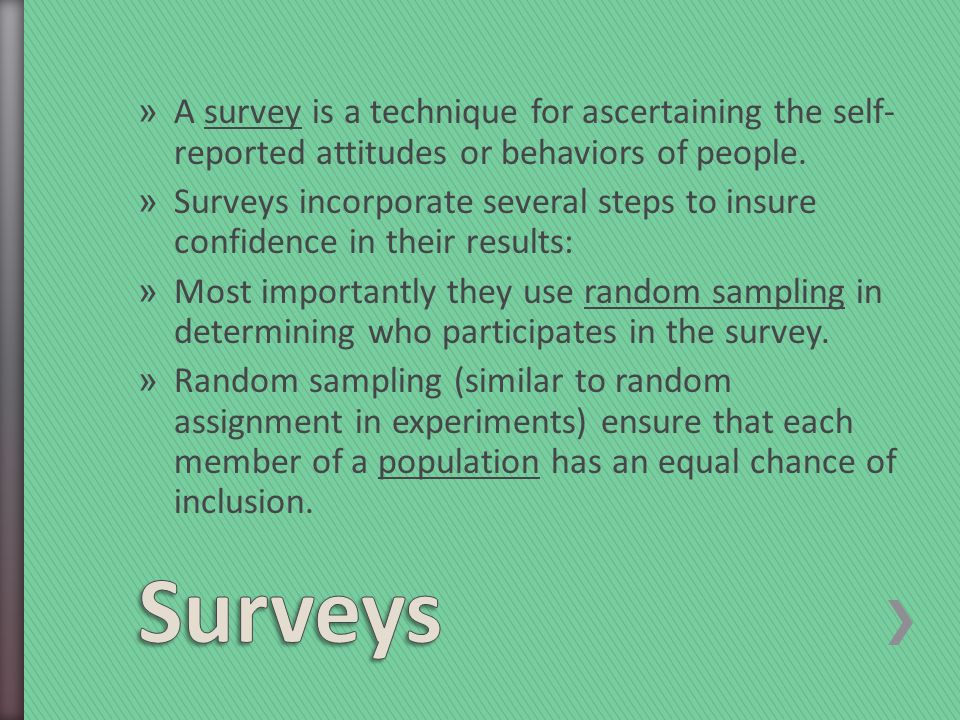 » A survey is a technique for ascertaining the self- reported attitudes or behaviors of people.