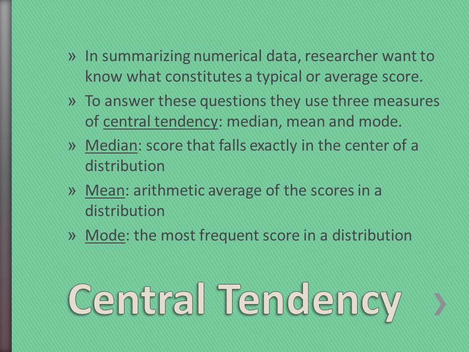 » In summarizing numerical data, researcher want to know what constitutes a typical or average score.