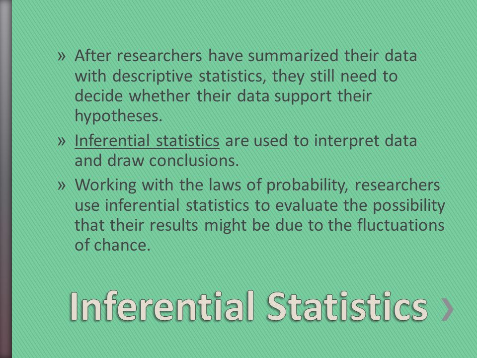 » After researchers have summarized their data with descriptive statistics, they still need to decide whether their data support their hypotheses.