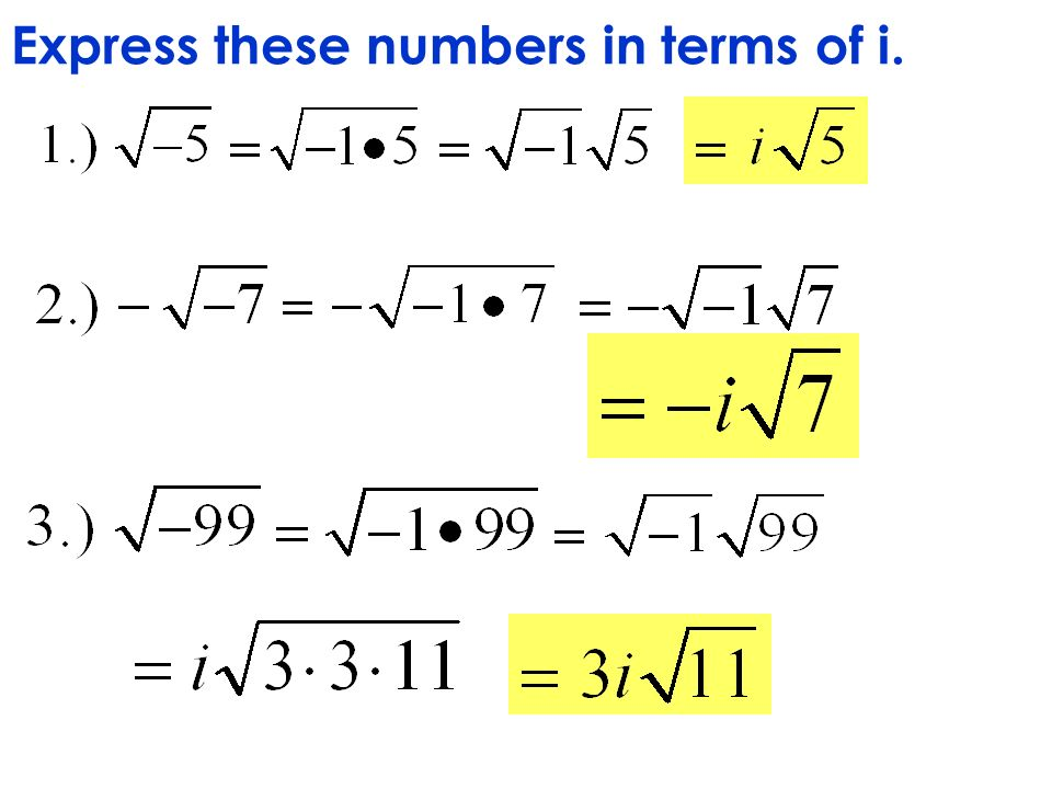 Express these numbers in terms of i.