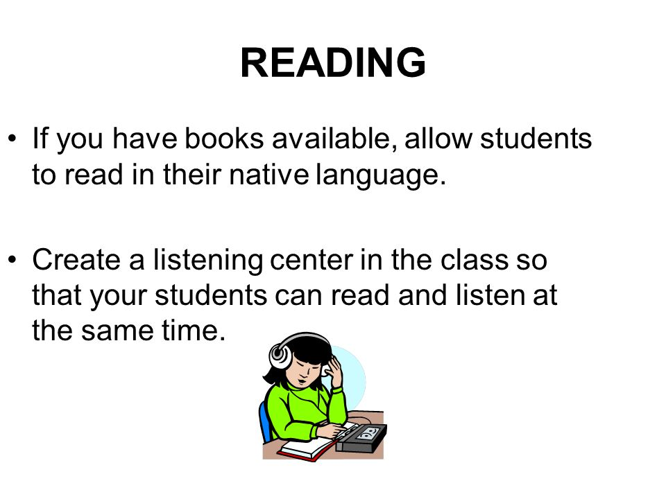 READING If you have books available, allow students to read in their native language.