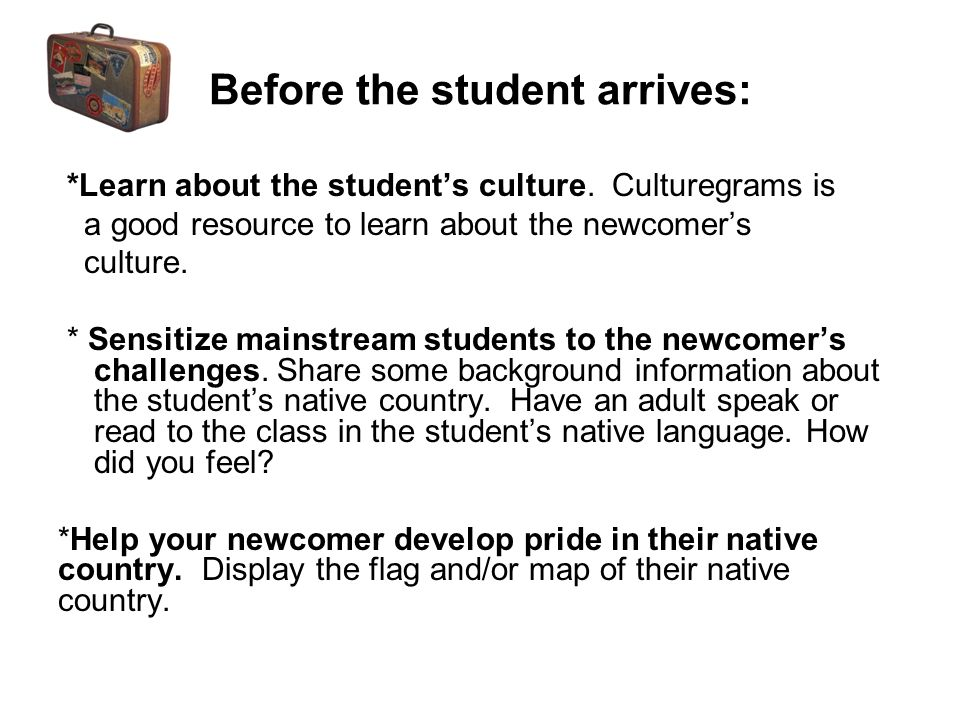 Before the student arrives: *Learn about the student's culture.