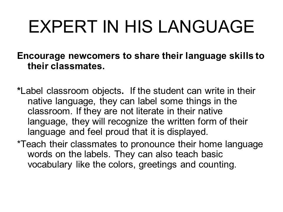 EXPERT IN HIS LANGUAGE Encourage newcomers to share their language skills to their classmates.