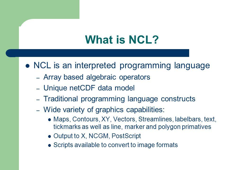 The NCAR Command Language (NCL) Ethan Alpert Visualization