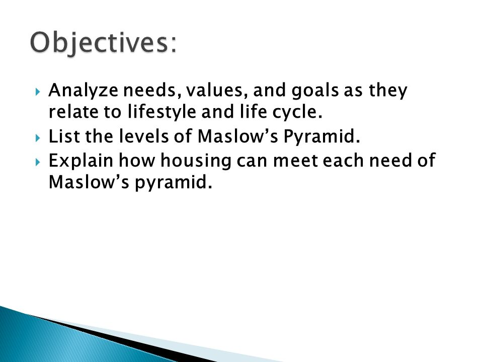  Analyze needs, values, and goals as they relate to lifestyle and life cycle.