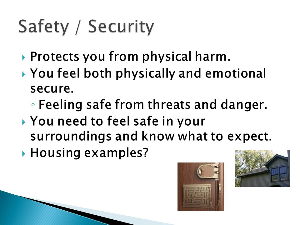  Protects you from physical harm.  You feel both physically and emotional secure.