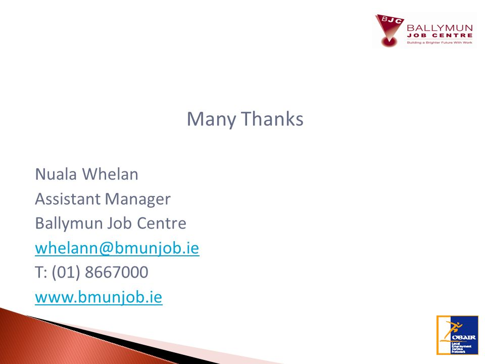 Many Thanks Nuala Whelan Assistant Manager Ballymun Job Centre T: (01)