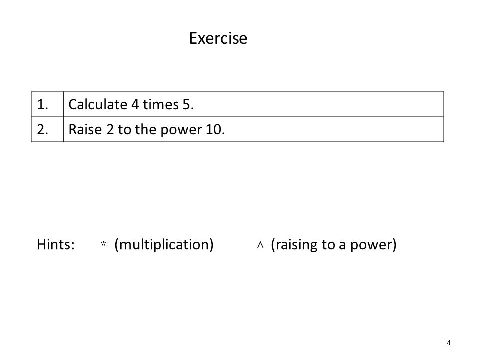 4 Exercise 1.Calculate 4 times 5. 2.Raise 2 to the power 10.